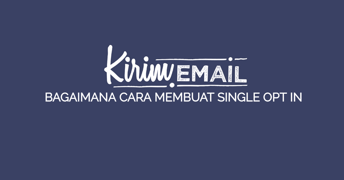 BAGAIMANA CARA MEMBUAT SINGLE OPT IN