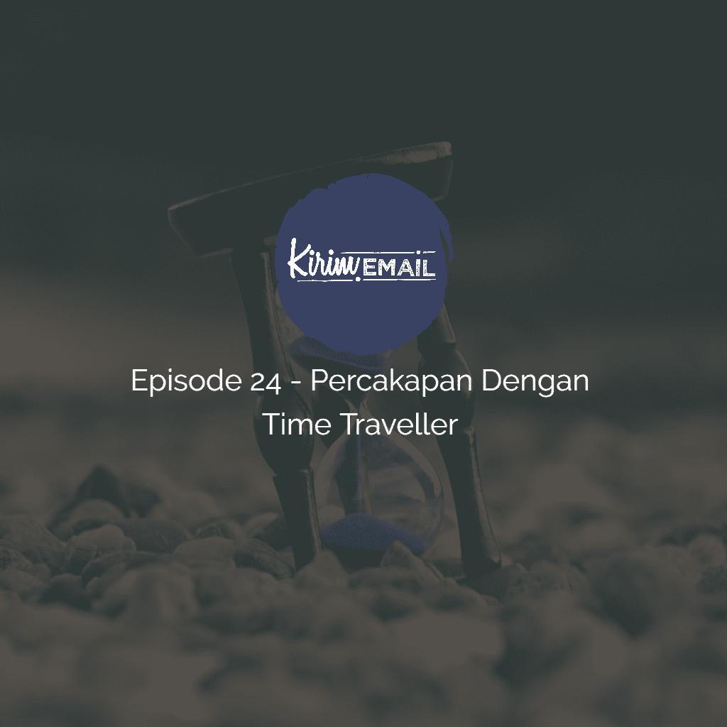episode 24 - percakapan dengan time traveller